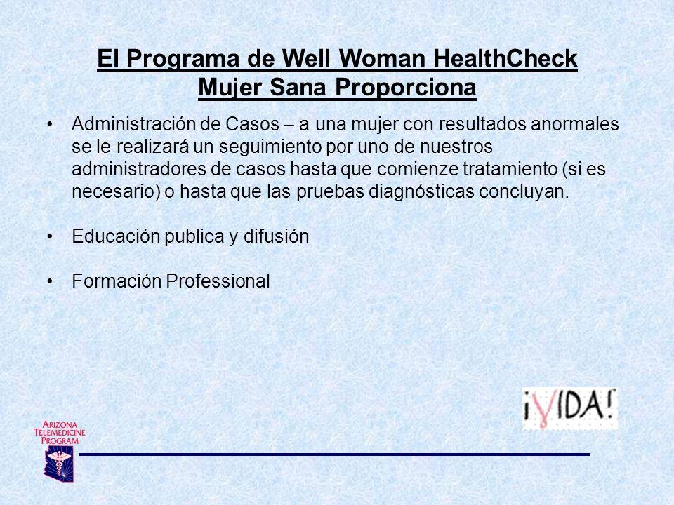El Programa de Well Woman HealthCheck Mujer Sana Proporciona Administración de Casos – a una mujer con resultados anormales se le realizará un seguimi