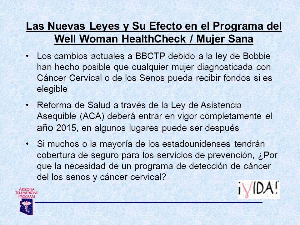 Las Nuevas Leyes y Su Efecto en el Programa del Well Woman HealthCheck / Mujer Sana Los cambios actuales a BBCTP debido a la ley de Bobbie han hecho p