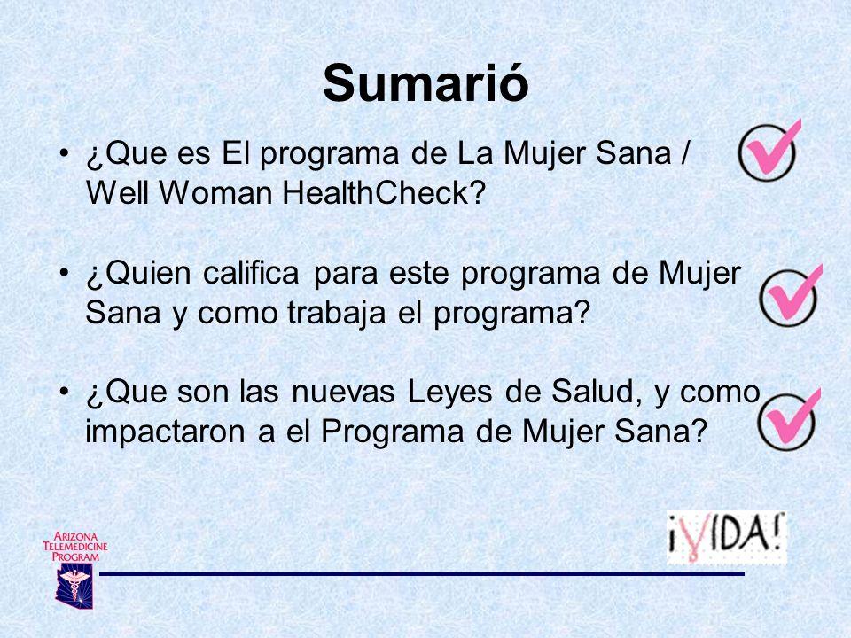 Sumarió ¿Que es El programa de La Mujer Sana / Well Woman HealthCheck? ¿Quien califica para este programa de Mujer Sana y como trabaja el programa? ¿Q