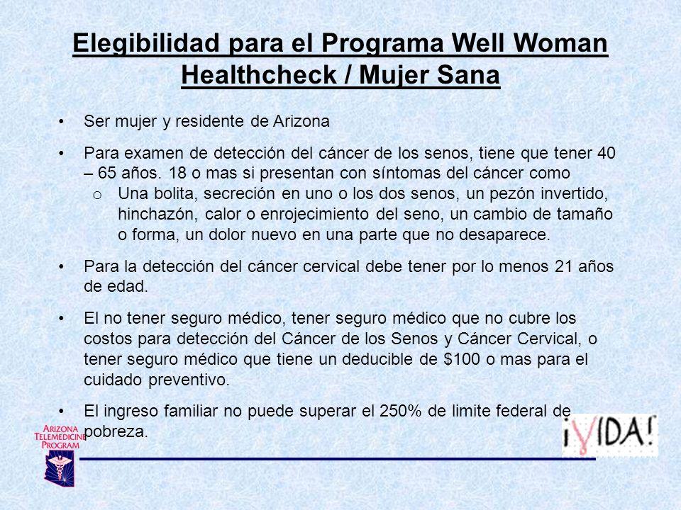 Elegibilidad para el Programa Well Woman Healthcheck / Mujer Sana Ser mujer y residente de Arizona Para examen de detección del cáncer de los senos, t