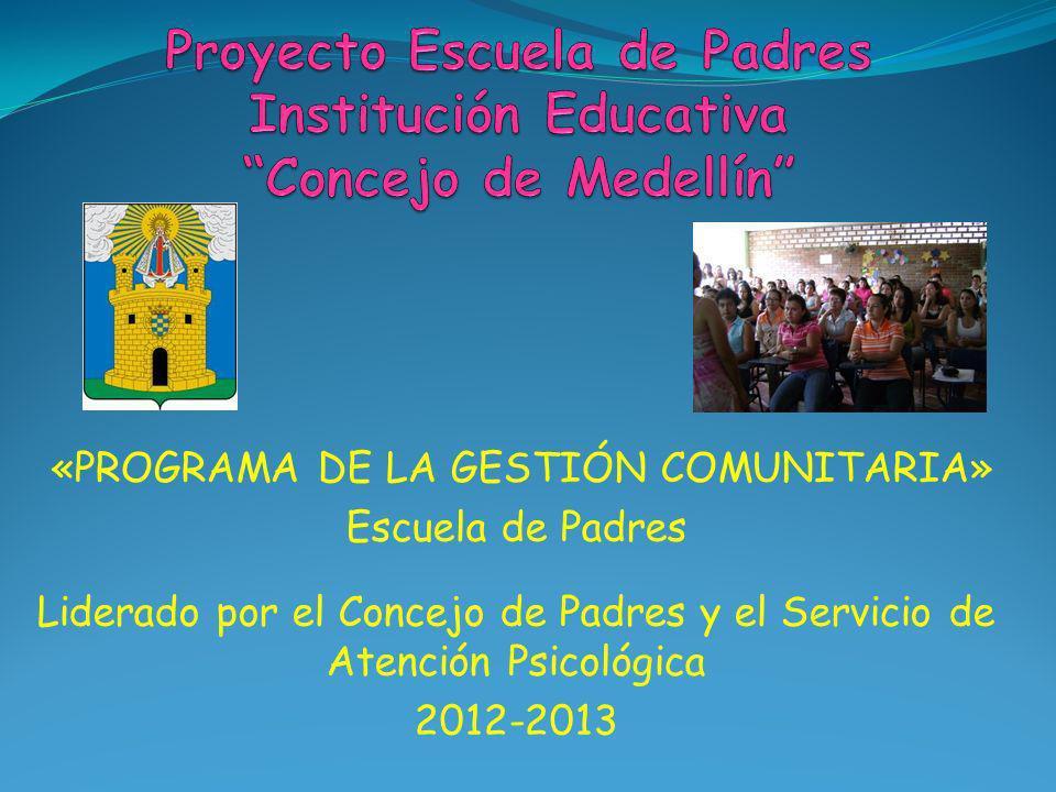 «PROGRAMA DE LA GESTIÓN COMUNITARIA» Escuela de Padres Liderado por el Concejo de Padres y el Servicio de Atención Psicológica 2012-2013