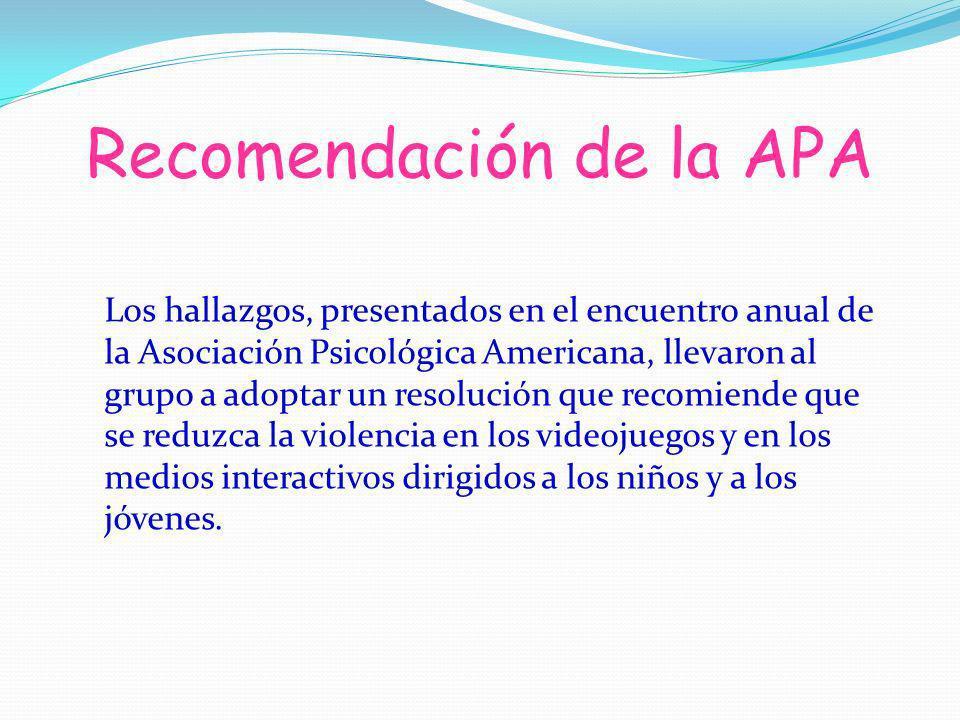 Recomendación de la APA Los hallazgos, presentados en el encuentro anual de la Asociación Psicológica Americana, llevaron al grupo a adoptar un resolu