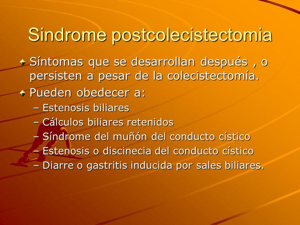 Sindrome postcolecistectomia Síntomas que se desarrollan después, o persisten a pesar de la colecistectomía. Pueden obedecer a: –Estenosis biliares –C