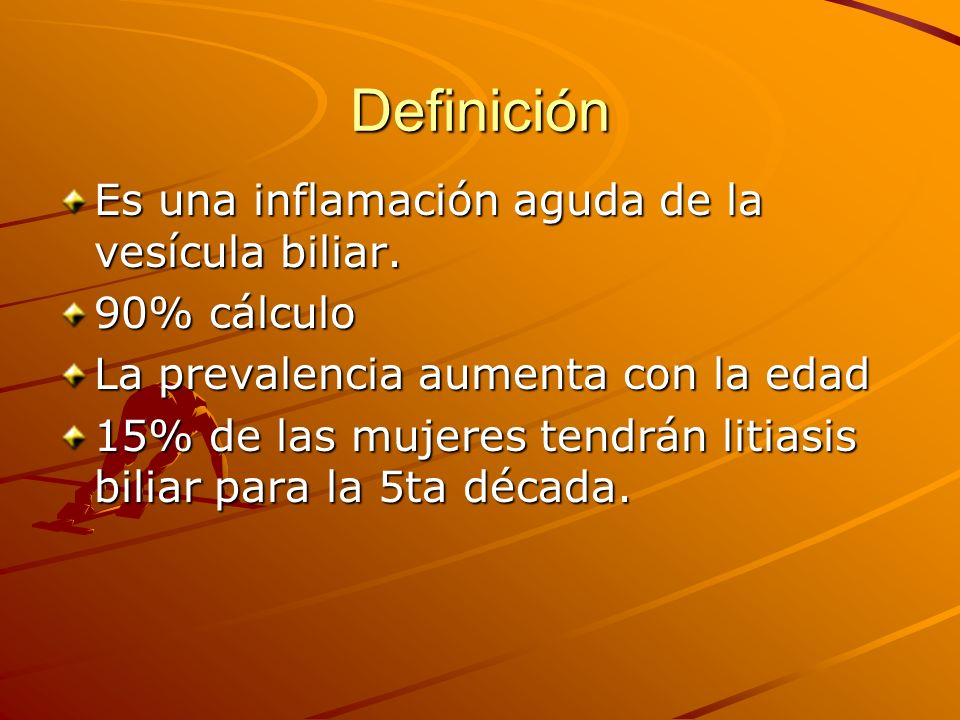 Definición Es una inflamación aguda de la vesícula biliar. 90% cálculo La prevalencia aumenta con la edad 15% de las mujeres tendrán litiasis biliar p