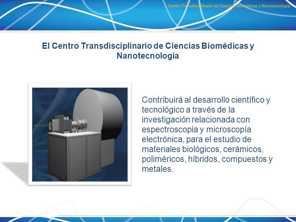 El Centro Transdisciplinario de Ciencias Biomédicas y Nanotecnología Contribuirá al desarrollo científico y tecnológico a través de la investigación r