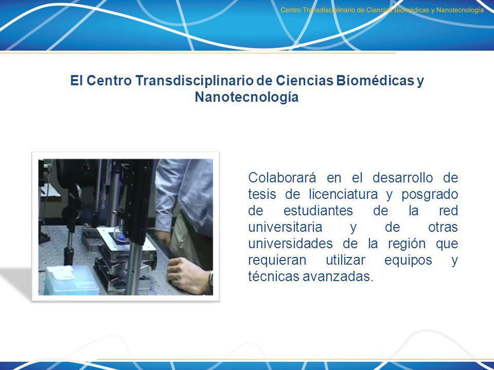 El Centro Transdisciplinario de Ciencias Biomédicas y Nanotecnología Colaborará en el desarrollo de tesis de licenciatura y posgrado de estudiantes de