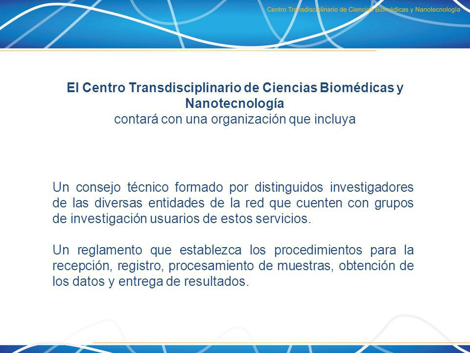 El Centro Transdisciplinario de Ciencias Biomédicas y Nanotecnología contará con una organización que incluya Un consejo técnico formado por distingui