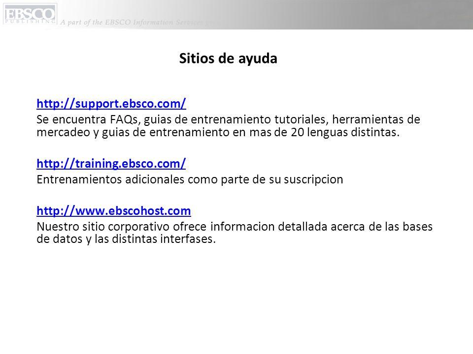 Sitios de ayuda http://support.ebsco.com/ Se encuentra FAQs, guias de entrenamiento tutoriales, herramientas de mercadeo y guias de entrenamiento en mas de 20 lenguas distintas.