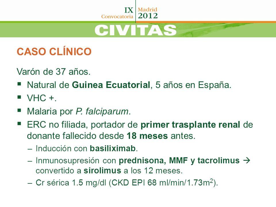 CASO CLÍNICO Varón de 37 años. Natural de Guinea Ecuatorial, 5 años en España. VHC +. Malaria por P. falciparum. ERC no filiada, portador de primer tr