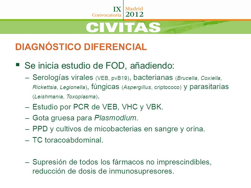 DIAGNÓSTICO DIFERENCIAL Se inicia estudio de FOD, añadiendo: –Serologías virales (VEB, pvB19), bacterianas (Brucella, Coxiella, Rickettsia, Legionella
