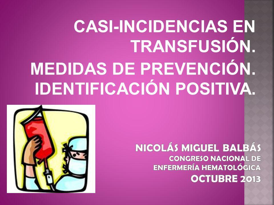 CASI-INCIDENCIAS EN TRANSFUSIÓN. MEDIDAS DE PREVENCIÓN. IDENTIFICACIÓN POSITIVA.