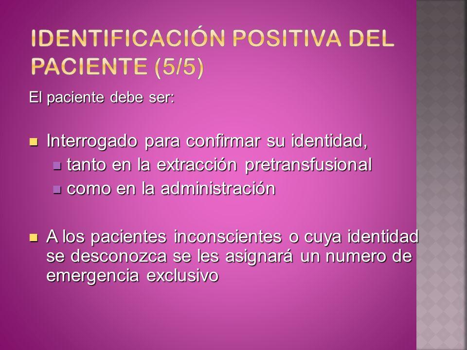 El paciente debe ser: Interrogado para confirmar su identidad, Interrogado para confirmar su identidad, tanto en la extracción pretransfusional tanto