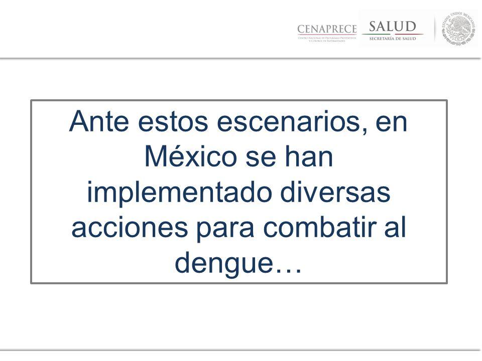 Ante estos escenarios, en México se han implementado diversas acciones para combatir al dengue…