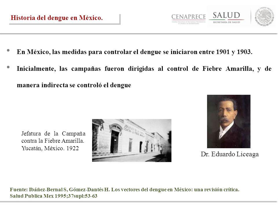 En México, las medidas para controlar el dengue se iniciaron entre 1901 y 1903. Inicialmente, las campañas fueron dirigidas al control de Fiebre Amari