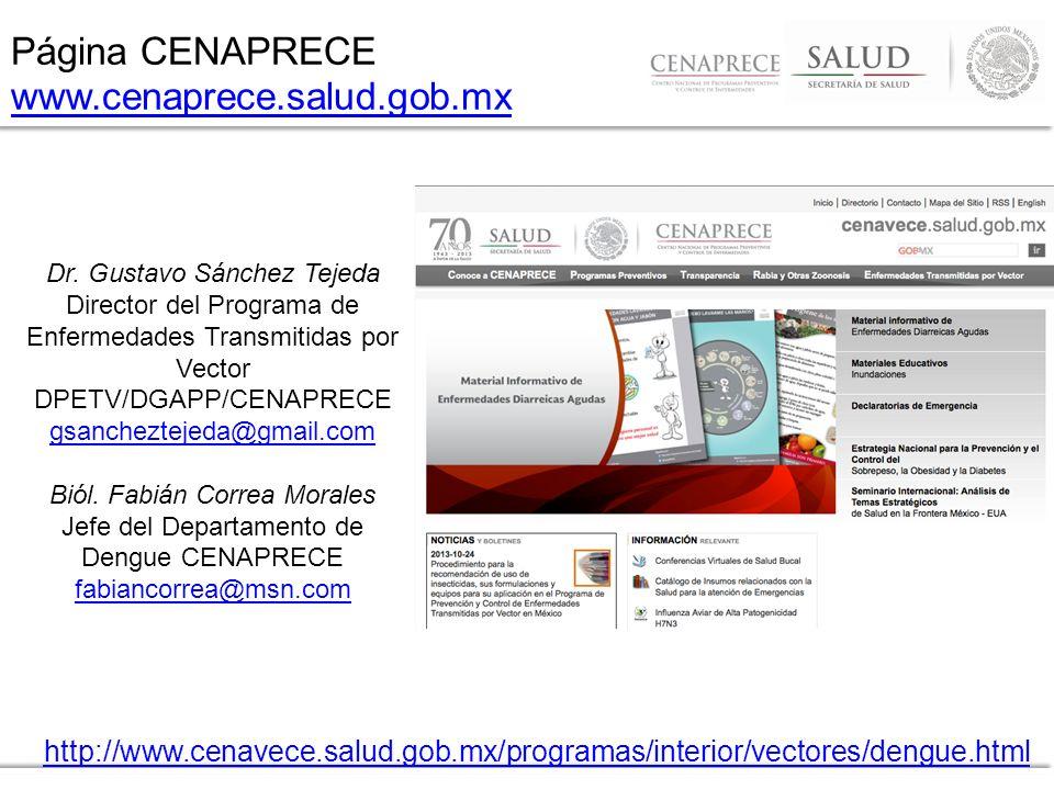 Página CENAPRECE www.cenaprece.salud.gob.mx www.cenaprece.salud.gob.mx http://www.cenavece.salud.gob.mx/programas/interior/vectores/dengue.html Dr. Gu