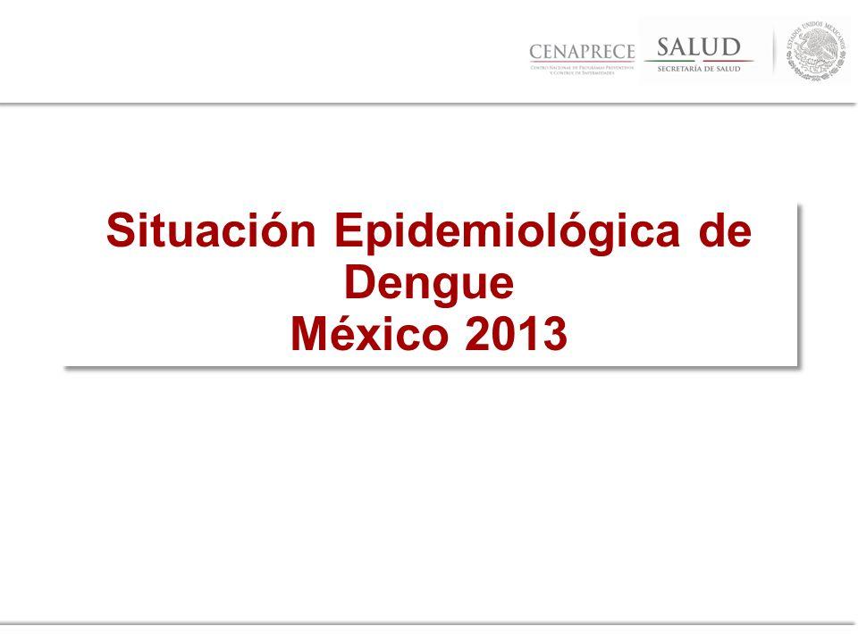 Título de presentación / Arial / 10 pts. Situación Epidemiológica de Dengue México 2013 Situación Epidemiológica de Dengue México 2013