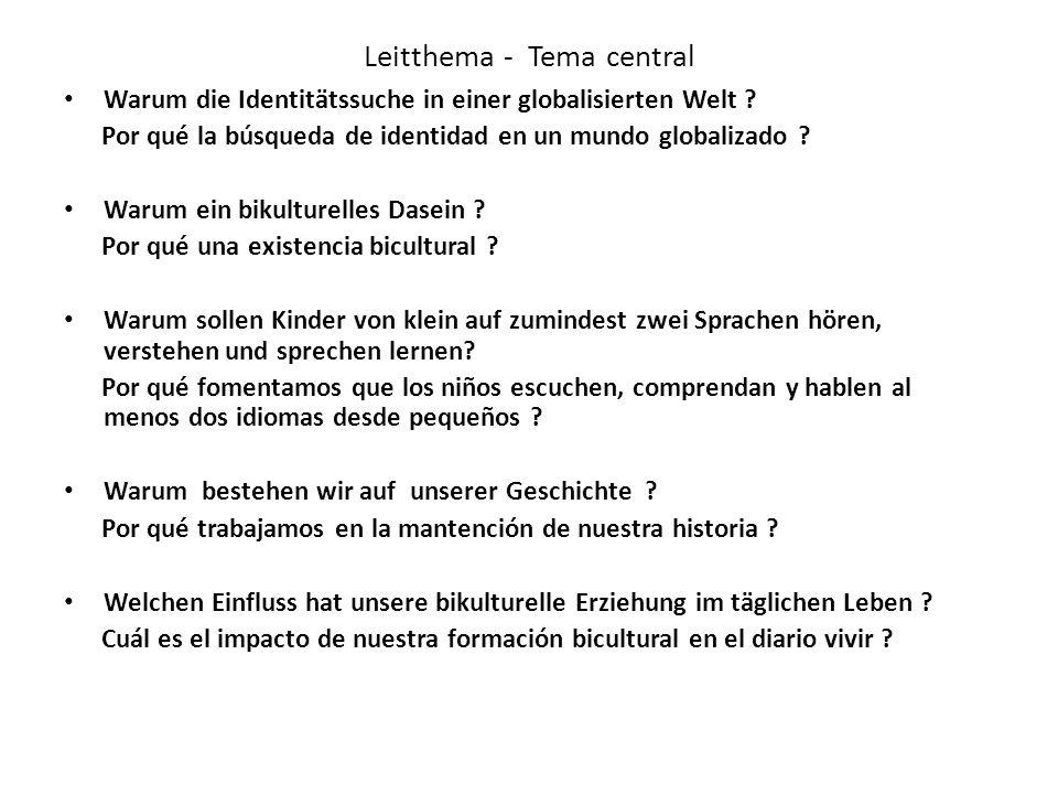 Leitthema - Tema central Warum die Identitätssuche in einer globalisierten Welt ? Por qué la búsqueda de identidad en un mundo globalizado ? Warum ein