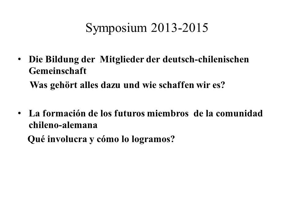 Symposium 2013-2015 Die Bildung der Mitglieder der deutsch-chilenischen Gemeinschaft Was gehört alles dazu und wie schaffen wir es? La formación de lo