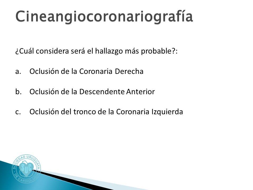 Cineangiocoronariografía ¿Cuál considera será el hallazgo más probable : a.Oclusión de la Coronaria Derecha b.Oclusión de la Descendente Anterior c.Oclusión del tronco de la Coronaria Izquierda