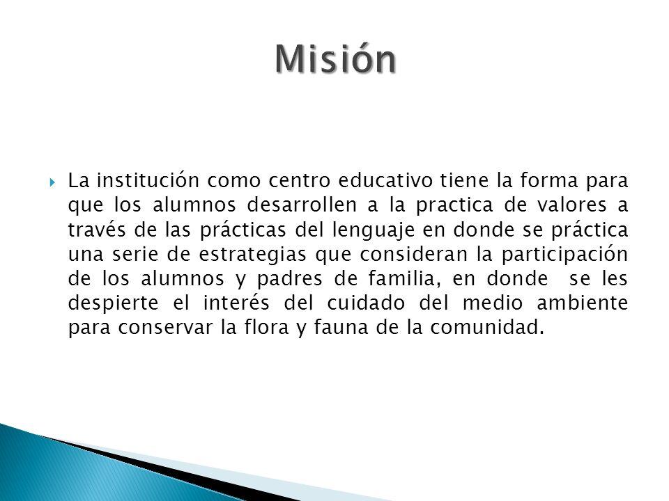 La institución como centro educativo tiene la forma para que los alumnos desarrollen a la practica de valores a través de las prácticas del lenguaje e