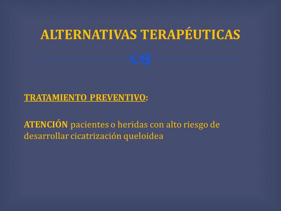 TRATAMIENTO PREVENTIVO: ATENCIÓN pacientes o heridas con alto riesgo de desarrollar cicatrización queloidea ALTERNATIVAS TERAPÉUTICAS