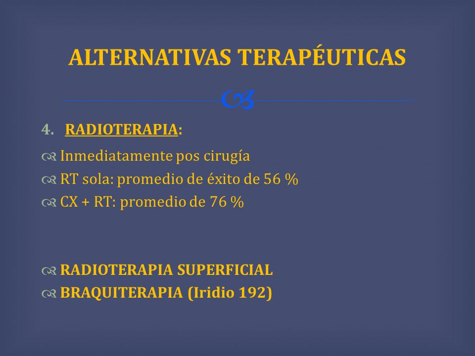 4.RADIOTERAPIA: Inmediatamente pos cirugía RT sola: promedio de éxito de 56 % CX + RT: promedio de 76 % RADIOTERAPIA SUPERFICIAL BRAQUITERAPIA (Iridio