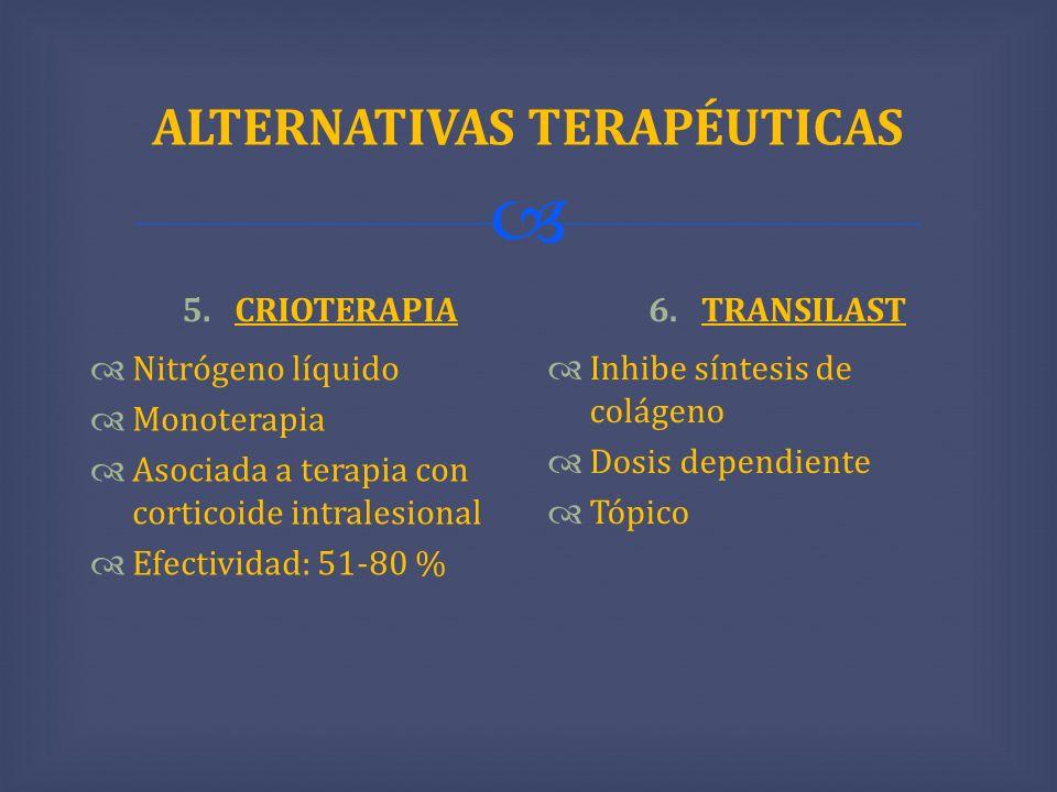 ALTERNATIVAS TERAPÉUTICAS 5.CRIOTERAPIA Nitrógeno líquido Monoterapia Asociada a terapia con corticoide intralesional Efectividad: 51-80 % 6.TRANSILAS