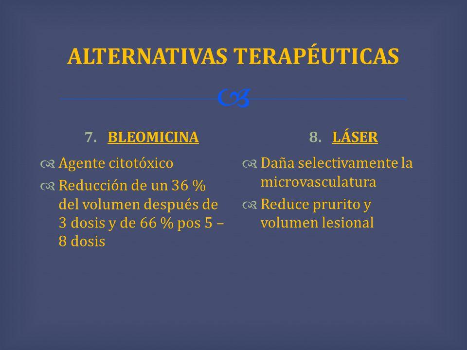 ALTERNATIVAS TERAPÉUTICAS 7.BLEOMICINA Agente citotóxico Reducción de un 36 % del volumen después de 3 dosis y de 66 % pos 5 – 8 dosis 8.LÁSER Daña se