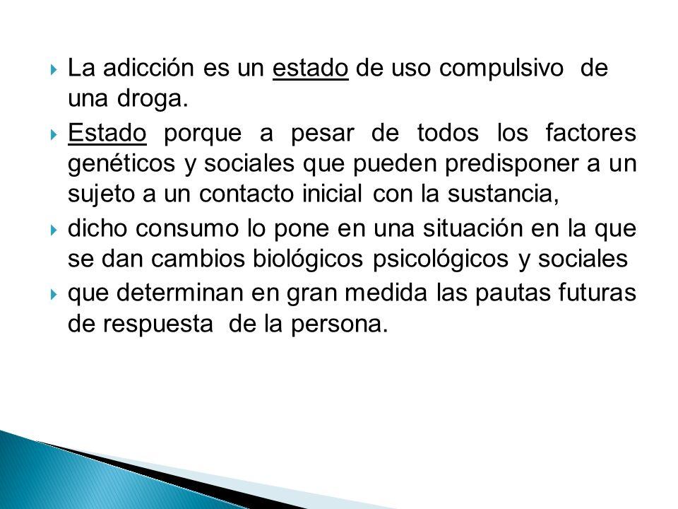 La adicción es un estado de uso compulsivo de una droga.