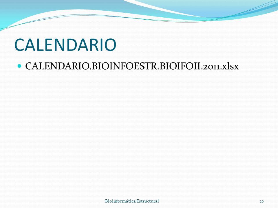 CALENDARIO CALENDARIO.BIOINFOESTR.BIOIFOII.2011.xlsx Bioinformática Estructural10