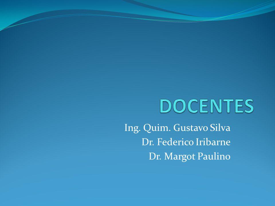 Ing. Quim. Gustavo Silva Dr. Federico Iribarne Dr. Margot Paulino