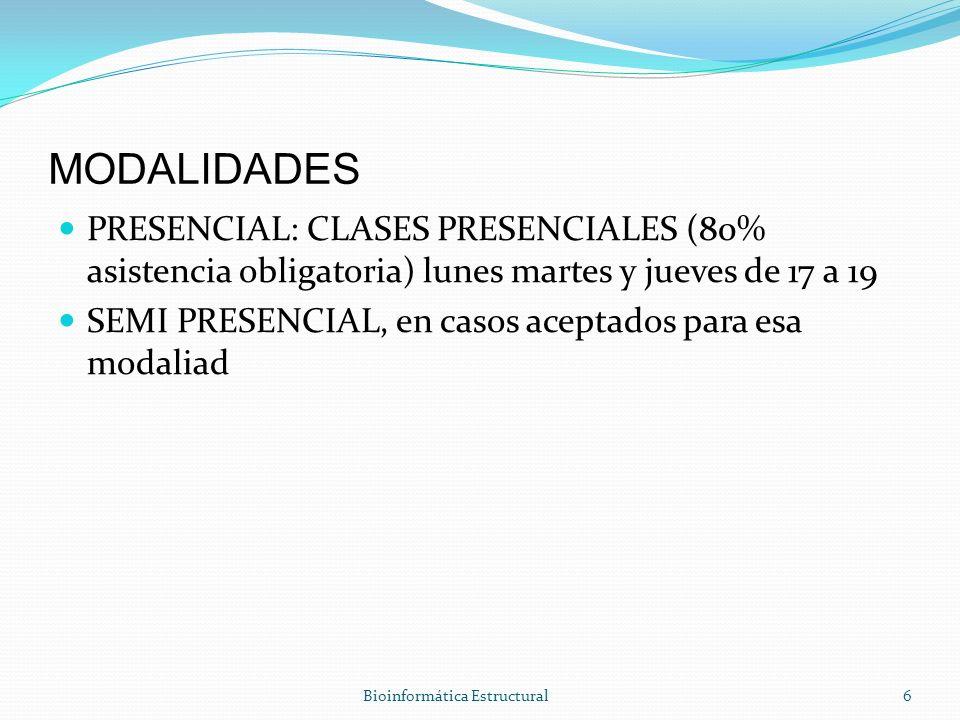 MODALIDADES PRESENCIAL: CLASES PRESENCIALES (80% asistencia obligatoria) lunes martes y jueves de 17 a 19 SEMI PRESENCIAL, en casos aceptados para esa modaliad Bioinformática Estructural6