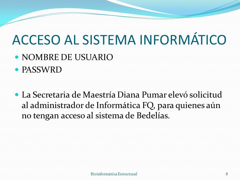 ACCESO AL SISTEMA INFORMÁTICO NOMBRE DE USUARIO PASSWRD La Secretaria de Maestría Diana Pumar elevó solicitud al administrador de Informática FQ, para quienes aún no tengan acceso al sistema de Bedelías.
