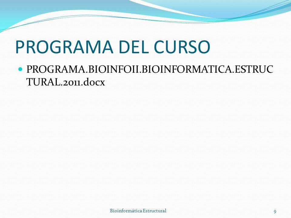 PROGRAMA DEL CURSO PROGRAMA.BIOINFOII.BIOINFORMATICA.ESTRUC TURAL.2011.docx Bioinformática Estructural9