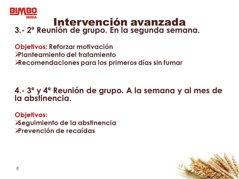 6 Intervención avanzada 3.- 2ª Reunión de grupo. En la segunda semana. Objetivos: Reforzar motivación Planteamiento del tratamiento Recomendaciones pa