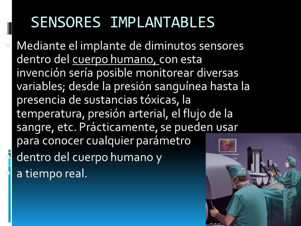 SENSORES IMPLANTABLES Mediante el implante de diminutos sensores dentro del cuerpo humano, con esta invención sería posible monitorear diversas variab