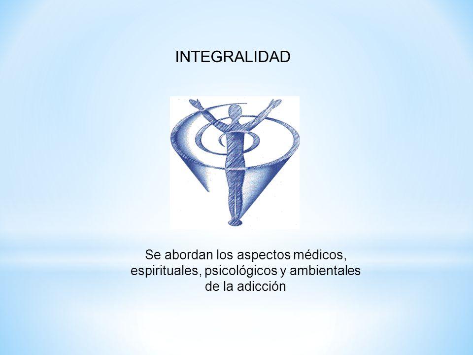 INTEGRALIDAD Se abordan los aspectos médicos, espirituales, psicológicos y ambientales de la adicción