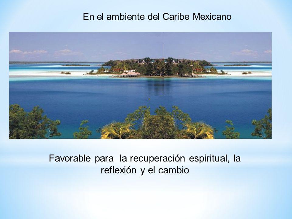 En el ambiente del Caribe Mexicano Favorable para la recuperación espiritual, la reflexión y el cambio