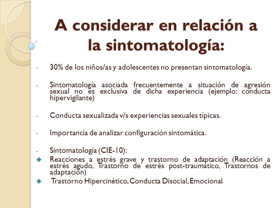 A considerar en relación a la sintomatología: - 30% de los niños/as y adolescentes no presentan sintomatología. - Sintomatología asociada frecuentemen