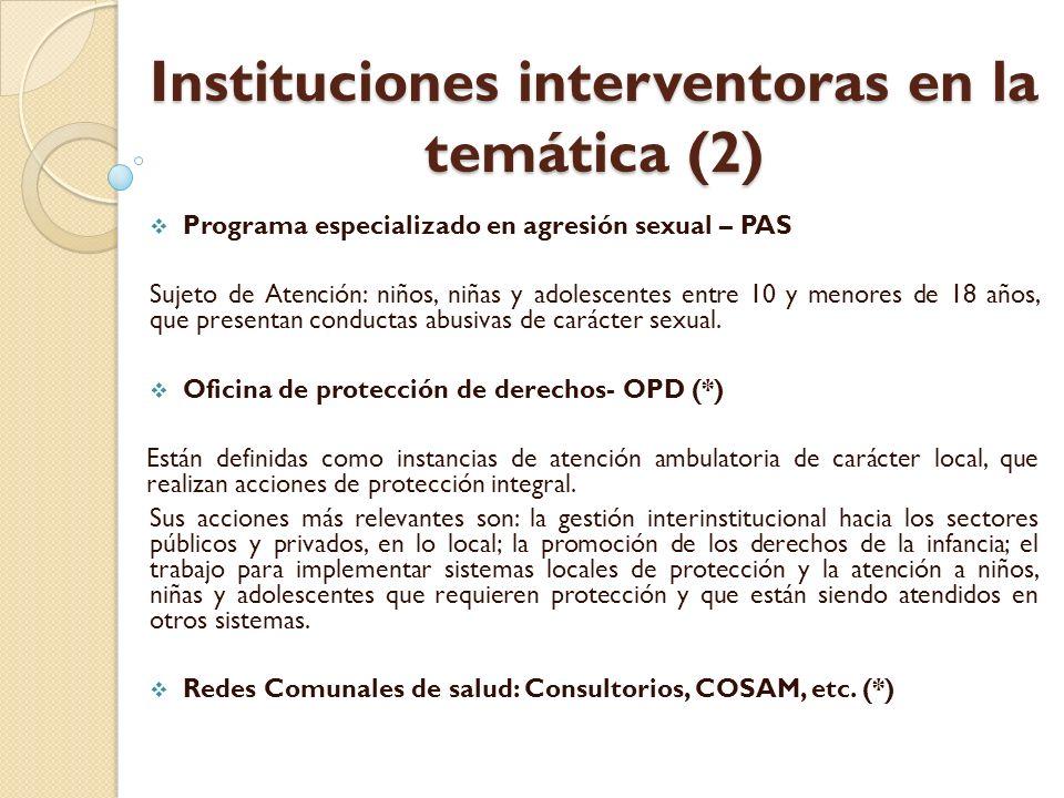 Instituciones interventoras en la temática (2) Programa especializado en agresión sexual – PAS Sujeto de Atención: niños, niñas y adolescentes entre 1