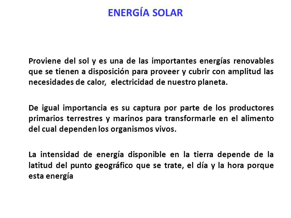 ENERGÍA SOLAR Proviene del sol y es una de las importantes energías renovables que se tienen a disposición para proveer y cubrir con amplitud las nece