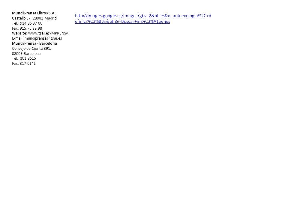 http://images.google.es/images?gbv=2&hl=es&q=autoecologia%2C+d efinici%C3%B3n&btnG=Buscar+im%C3%A1genes Mundi Prensa Libros S.A. Castelló 37, 28001 Ma