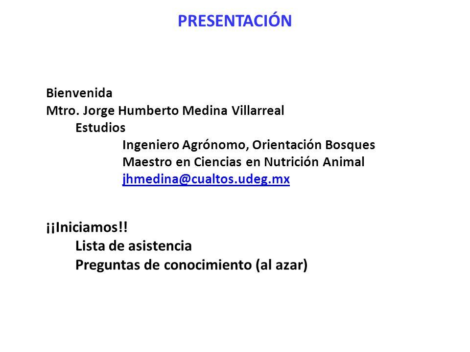PRESENTACIÓN Bienvenida Mtro. Jorge Humberto Medina Villarreal Estudios Ingeniero Agrónomo, Orientación Bosques Maestro en Ciencias en Nutrición Anima