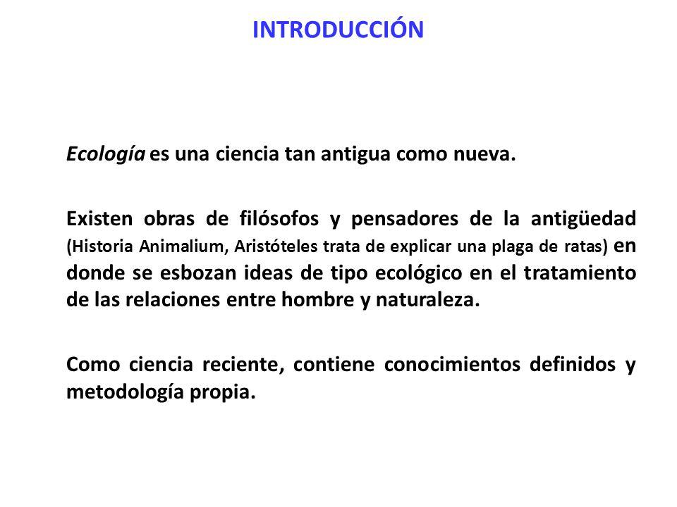 INTRODUCCIÓN Ecología es una ciencia tan antigua como nueva. Existen obras de filósofos y pensadores de la antigüedad (Historia Animalium, Aristóteles