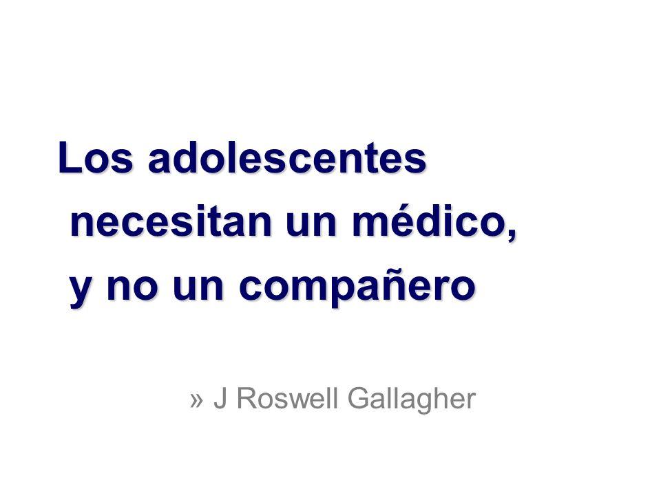 Los adolescentes necesitan un médico, necesitan un médico, y no un compañero y no un compañero » J Roswell Gallagher