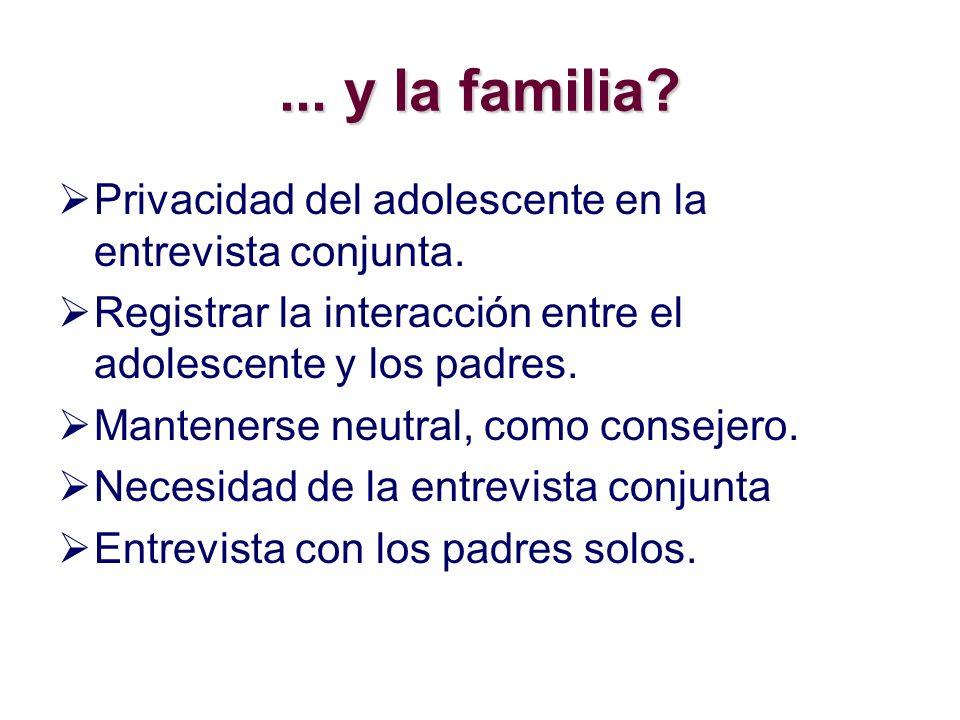 ... y la familia? Privacidad del adolescente en la entrevista conjunta. Registrar la interacción entre el adolescente y los padres. Mantenerse neutral