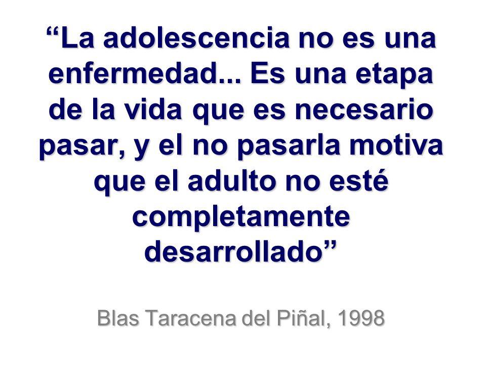 La adolescencia no es una enfermedad... Es una etapa de la vida que es necesario pasar, y el no pasarla motiva que el adulto no esté completamente des