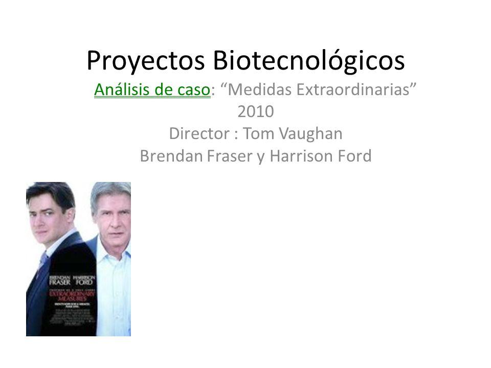 Proyectos Biotecnológicos Análisis de caso: Medidas Extraordinarias 2010 Director : Tom Vaughan Brendan Fraser y Harrison Ford