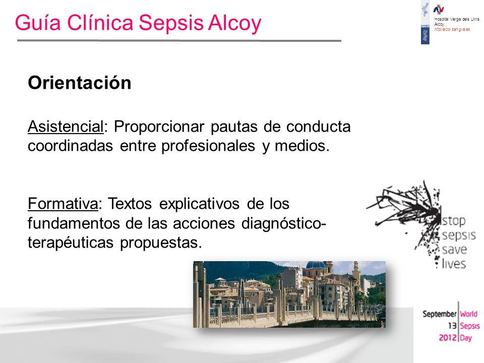 Hospital Verge dels Lliris. Alcoy. http//alcoi.san.gva.es Guía Clínica Sepsis Alcoy Orientación Asistencial: Proporcionar pautas de conducta coordinad