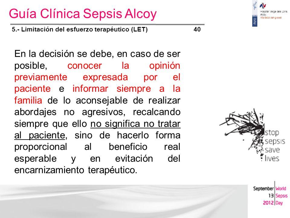 Hospital Verge dels Lliris. Alcoy. http//alcoi.san.gva.es Guía Clínica Sepsis Alcoy PERFIL SEPSIS / Perfil 4 5.- Limitación del esfuerzo terapéutico (